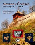 Slované v Čechách. Archeologie 6.-12. století - Magdalena Beranová, ...
