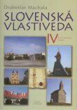 Slovenská vlastiveda IV - Drahoslav Machala