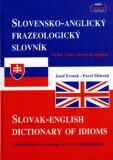 Slovensko-Anglický frazeologický slovník Slovak-English dictionary of idioms - Josef Fronek, Pavel Mokráň