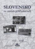 Slovensko na starých pohľadniciach 1918 - 1939 - Ján Lacika,  Daniel Kollár, ...