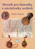 Slovník pro historiky a návštěvníky archivů - Václav Rameš