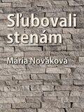 Sľubovali stenám - Mária Nováková