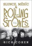 Slunce, Měsíc & Rolling Stones - Rich Cohen