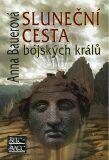 Sluneční cesta bójských králů - 2. vydání - Anna Bauerová