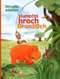 Sluneční hroch Oranžoch - Miroslav Adamec, Karel Řepka