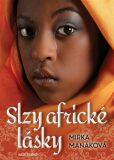 Slzy africké lásky - Mirka Manáková