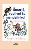 Šmarjá, vyplivni tu mandelinku - Vladimíra Černajová