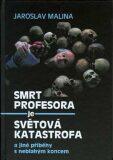 Smrt profesora je světová katastrofa a jiné příběhy s neblahým koncem - Adolf Born, Jaroslav Malina