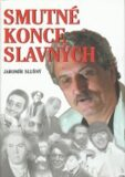 Smutné konce slavných - Jaromír Slušný