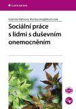 Sociální práce s lidmi s duševním onemocněním - Martina Venglářová, ...