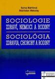 Sociologie zdraví, nemoci a rodiny Sociológia zdravia, choroby a rodiny - Sylva Bártlová, ...