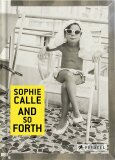 Sophie Calle: And So Forth - Sophie Calle