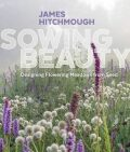 Sowing Beauty - Hitchmough James