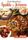 Špalda a ječmen ve zdravé kuchyni - Pavla Momčilová