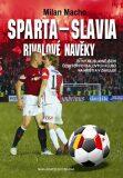 Sparta – Slavia, Rivalové navěky - Bitvy nejslavnějších českých fotbalových klubů na hřišti i v zákulisí - Milan Macho