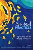 Spirited Practices : Spirituality and the Helping Professions - Gale Fran