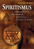 Spiritismus - Zapomenutá významná kapitola českých dějin - Jaromír Kozák
