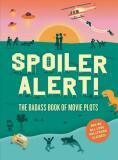 Spoiler Alert! The Badass Book of Movie Plots - Steven Espinoza, ...
