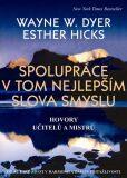 Spolupráce v tom nejlepším slova smyslu - Wayne W. Dyer, Esther Hicks