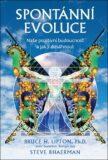 Spontánní evoluce - Bruce H. Lipton, ...