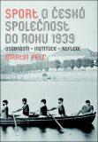Sport a česká společnost do roku 1939 - Martin Pelc,