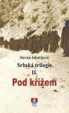 Srbská trilogie II. Pod křížem - Jakovljević Stevan