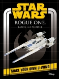 Star Wars Rogue One Book and Model: Make Your Own U-wing - Egmont UK