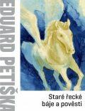 Staré řecké báje a pověsti - Eduard Petiška