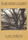 Staré stromy a kameny - Vlasta Dušková