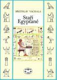 Staří Egypťané - Břetislav Vachala