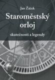 Staroměstský orloj - skutečnosti a legendy - Jan Žáček