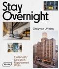 Stay Overnight: Hospitality Design in Repurposed Spaces - Chris van Uffelen