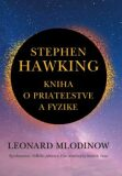 Stephen Hawking Kniha o priateľstve a fyzike - Leonard Mlodinow