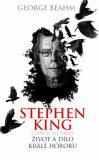 Stephen King Čtyřicet let hrůzy Život a dílo krále hororu - George Beahm