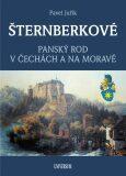 ŠTERNBERKOVÉ - Panský rod v Čechách a na Moravě - Pavel Juřík