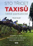Sto třicet Taxisů Velké pardubické - Příběhy z dějin, současnosti a zákulisí slavného dostihu - Pavel Kovář