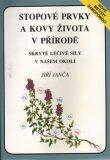 Stopové prvky a kovy života v přírodě - Jiří Janča