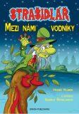 Strašidlář - Mezi námi vodníky - Zdeňka Študlarová, ...