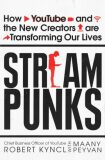 Streampunks : How YouTube and the New Creators are Transforming Our Lives - Kyncl Robert