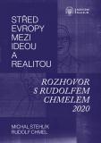 Střed Evropy mezi ideou a realitou - Rudolf Chmel, Michal Stehlík