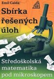 Středoškolská matematika pod mikroskopem - Sbírka řešených příkladů - Calda Emil