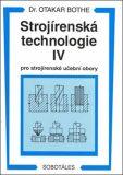 Strojírenská technologie IV pro strojírenské učební obory - Otakar Bothe