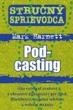 Stručný sprievodca Pod-casting - Mark Harnett