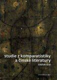 Studie z komparatistiky a čínské literatury - Lucie Olivová, Oldřich Král