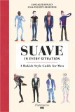 Suave in Every Situation: A Rakish Style Guide for Men - Jean-Philippe Delhomm, ...