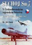 Suchoj Su-7 v Československém letectvu - Jiří Vlach