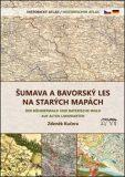 Šumava a Bavorský les na starých mapách - Zdeněk Kučera