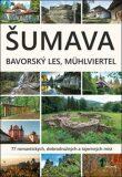 Šumava. Bavorský les, Mühlviertel - Petr Mazný,  Marita Haller, ...