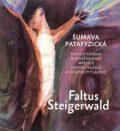 Šumava patafyzická - Karel Steigerwald, Petr Faltus