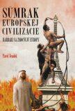 Súmrak európskej civilizácie - Barbari sa zmocňujú Európy (slovensky) - Pavel Fendek
